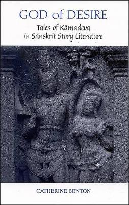 God of Desire: Tales of Kamadeva in Sanskrit Story Literature - SUNY series in Hindu Studies (Paperback)