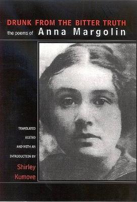 Drunk from the Bitter Truth: The Poems of Anna Margolin - SUNY series, Women Writers in Translation (Hardback)