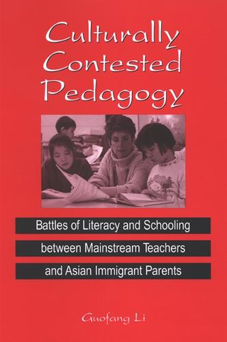 Culturally Contested Pedagogy: Battles of Literacy and Schooling between Mainstream Teachers and Asian Immigrant Parents - SUNY series, Power, Social Identity, and Education (Paperback)