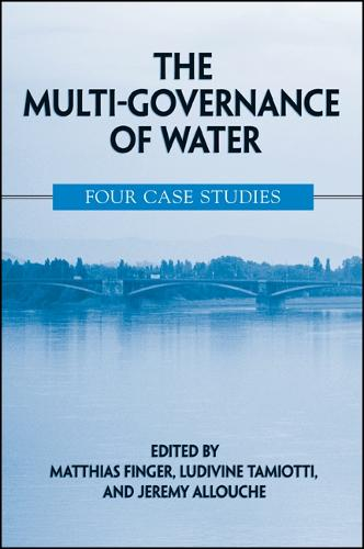 The Multi-Governance of Water: Four Case Studies - SUNY series in Global Politics (Hardback)