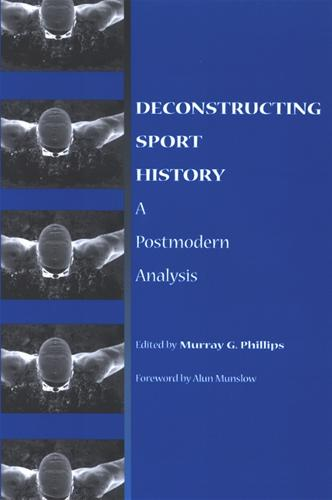 Deconstructing Sport History: A Postmodern Analysis - SUNY series on Sport, Culture, and Social Relations (Paperback)
