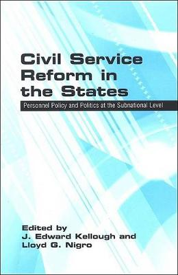 Civil Service Reform in the States: Personnel Policy and Politics at the Subnational Level - SUNY series in Public Administration (Hardback)