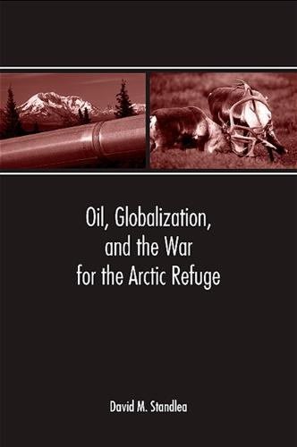 Oil, Globalization, and the War for the Arctic Refuge (Paperback)