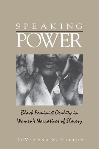Speaking Power: Black Feminist Orality in Women's Narratives of Slavery (Hardback)