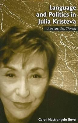 Language and Politics in Julia Kristeva: Literature, Art, Therapy - SUNY series in Psychoanalysis and Culture (Paperback)