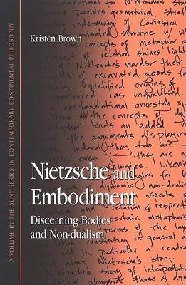 Nietzsche and Embodiment: Discerning Bodies and Non-dualism - SUNY series in Contemporary Continental Philosophy (Hardback)