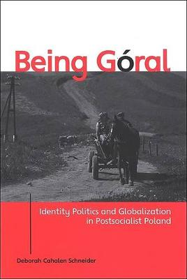Being Goral: Identity Politics and Globalization in Postsocialist Poland - SUNY series in National Identities (Hardback)