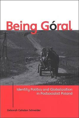 Being Goral: Identity Politics and Globalization in Postsocialist Poland - SUNY series in National Identities (Paperback)