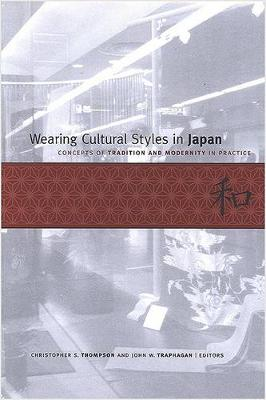 Wearing Cultural Styles in Japan: Concepts of Tradition and Modernity in Practice (Hardback)