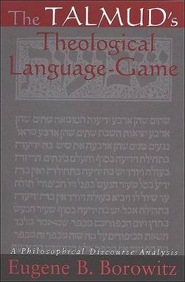 The Talmud's Theological Language-Game: A Philosophical Discourse Analysis - SUNY series in Jewish Philosophy (Hardback)