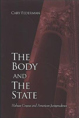 The Body and the State: Habeas Corpus and American Jurisprudence - SUNY series in American Constitutionalism (Paperback)