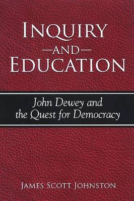 Inquiry and Education: John Dewey and the Quest for Democracy - SUNY series, The Philosophy of Education (Paperback)