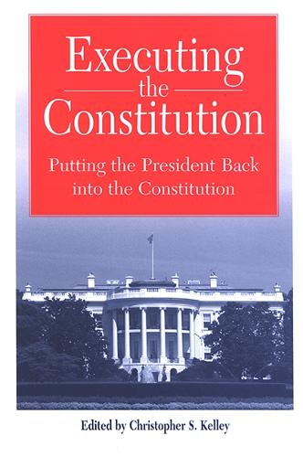 Executing the Constitution: Putting the President Back into the Constitution - SUNY series in American Constitutionalism (Paperback)