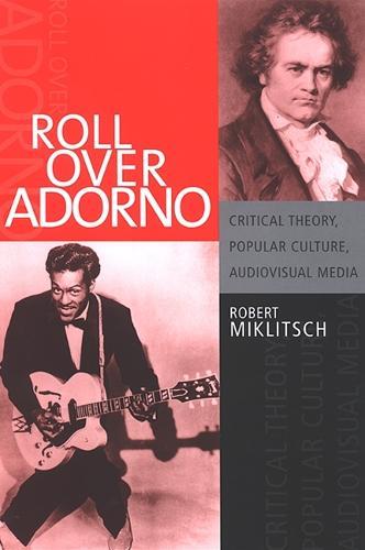 Roll Over Adorno: Critical Theory, Popular Culture, Audiovisual Media - SUNY series in Postmodern Culture (Hardback)
