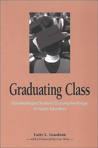 Graduating Class: Disadvantaged Students Crossing the Bridge of Higher Education (Hardback)