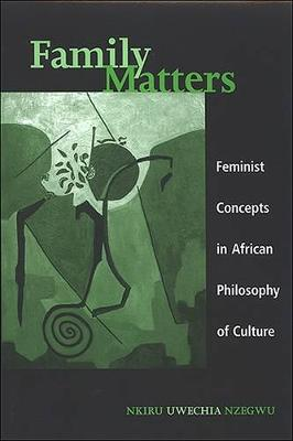 Family Matters: Feminist Concepts in African Philosophy of Culture - SUNY series, Feminist Philosophy (Hardback)