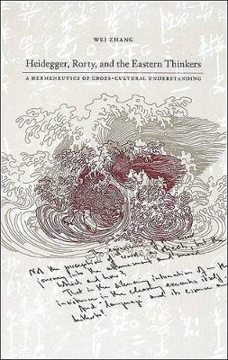Heidegger, Rorty, and the Eastern Thinkers: A Hermeneutics of Cross-Cultural Understanding - SUNY series in Chinese Philosophy and Culture (Hardback)