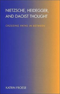 Nietzsche, Heidegger, and Daoist Thought: Crossing Paths In-Between - SUNY series in Chinese Philosophy and Culture (Hardback)