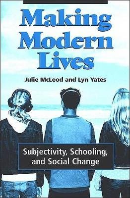 Making Modern Lives: Subjectivity, Schooling, and Social Change - SUNY series, Power, Social Identity, and Education (Paperback)