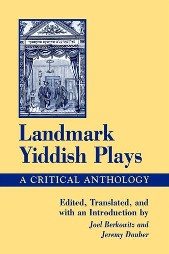 Landmark Yiddish Plays: A Critical Anthology - SUNY series in Modern Jewish Literature and Culture (Paperback)