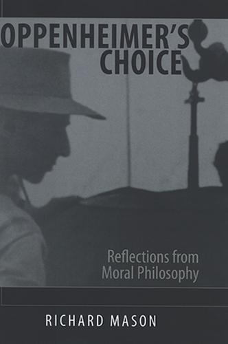 Oppenheimer's Choice: Reflections from Moral Philosophy - SUNY Series in Philosophy (Paperback)