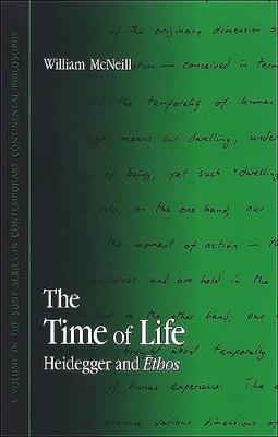 The Time of Life: Heidegger and Ethos - SUNY series in Contemporary Continental Philosophy (Paperback)
