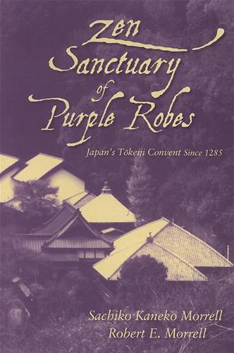Zen Sanctuary of Purple Robes: Japan's Tokeiji Convent Since 1285 (Hardback)
