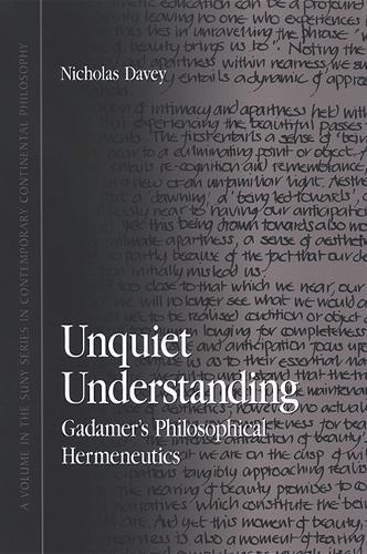 Unquiet Understanding: Gadamer's Philosophical Hermeneutics - SUNY series in Contemporary Continental Philosophy (Paperback)