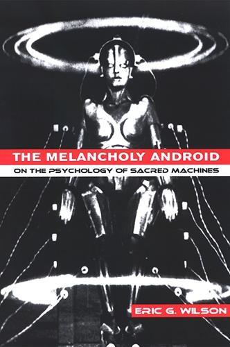 The Melancholy Android: On the Psychology of Sacred Machines (Hardback)