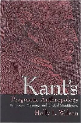 Kant's Pragmatic Anthropology: Its Origin, Meaning, and Critical Significance - SUNY Series in Philosophy (Paperback)