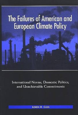 The Failures of American and European Climate Policy: International Norms, Domestic Politics, and Unachievable Commitments - SUNY series in Global Environmental Policy (Hardback)
