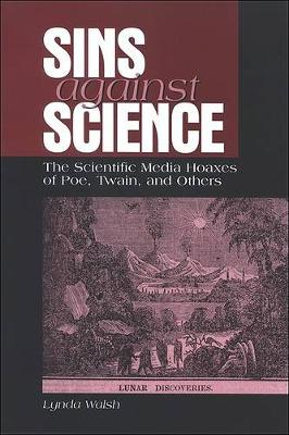 Sins against Science: The Scientific Media Hoaxes of Poe, Twain, and Others - SUNY series, Studies in Scientific and Technical Communication (Paperback)