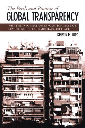 The Perils and Promise of Global Transparency: Why the Information Revolution May Not Lead to Security, Democracy, or Peace - SUNY series in Global Politics (Hardback)