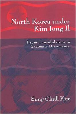 North Korea under Kim Jong Il: From Consolidation to Systemic Dissonance (Paperback)