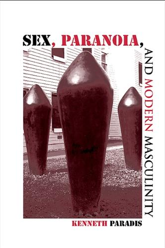 Sex, Paranoia, and Modern Masculinity - SUNY series in Psychoanalysis and Culture (Paperback)
