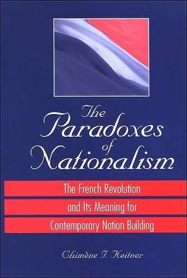 The Paradoxes of Nationalism: The French Revolution and Its Meaning for Contemporary Nation Building - SUNY series in National Identities (Paperback)
