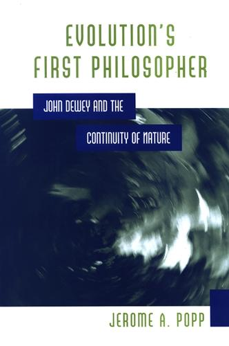 Evolution's First Philosopher: John Dewey and the Continuity of Nature - SUNY series in Philosophy and Biology (Paperback)
