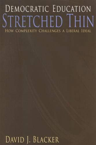 Democratic Education Stretched Thin: How Complexity Challenges a Liberal Ideal - SUNY series, The Philosophy of Education (Paperback)