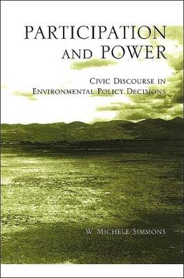 Participation and Power: Civic Discourse in Environmental Policy Decisions - SUNY series, Studies in Scientific and Technical Communication (Paperback)