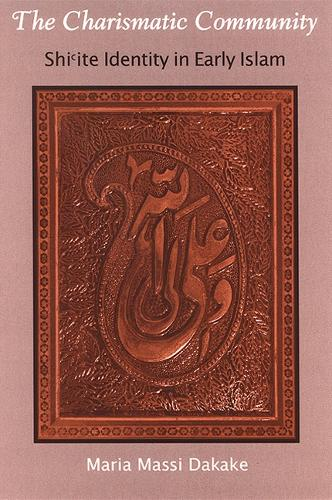 The Charismatic Community: Shi'ite Identity in Early Islam - SUNY series in Islam (Hardback)