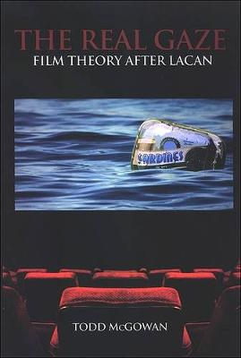 The Real Gaze: Film Theory after Lacan - SUNY series in Psychoanalysis and Culture (Hardback)