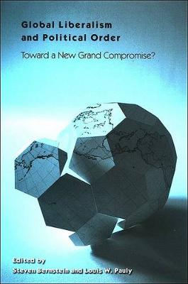 Global Liberalism and Political Order: Toward a New Grand Compromise? - SUNY series in Global Politics (Hardback)