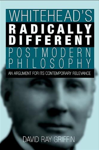 Whitehead's Radically Different Postmodern Philosophy: An Argument for Its Contemporary Relevance - SUNY Series in Philosophy (Hardback)
