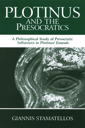 Plotinus and the Presocratics: A Philosophical Study of Presocratic Influences in Plotinus' Enneads - SUNY series in Ancient Greek Philosophy (Paperback)