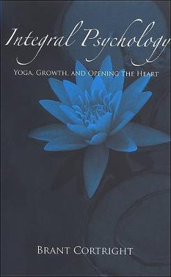 Integral Psychology: Yoga, Growth, and Opening the Heart - SUNY series in Transpersonal and Humanistic Psychology (Hardback)
