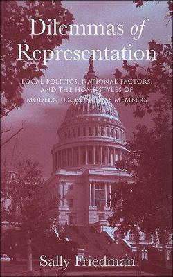 Dilemmas of Representation: Local Politics, National Factors, and the Home Styles of Modern U.S. Congress Members (Paperback)