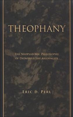 Theophany: The Neoplatonic Philosophy of Dionysius the Areopagite - SUNY series in Ancient Greek Philosophy (Hardback)