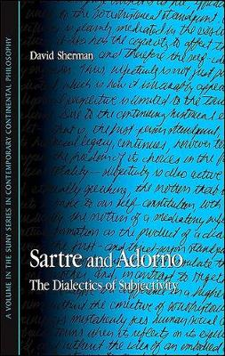 Sartre and Adorno: The Dialectics of Subjectivity - SUNY series in Contemporary Continental Philosophy (Hardback)