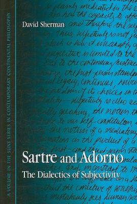 Sartre and Adorno: The Dialectics of Subjectivity - SUNY series in Contemporary Continental Philosophy (Paperback)