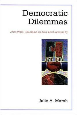 Democratic Dilemmas: Joint Work, Education Politics, and Community - SUNY series, School Districts: Research, Policy, and Reform (Paperback)